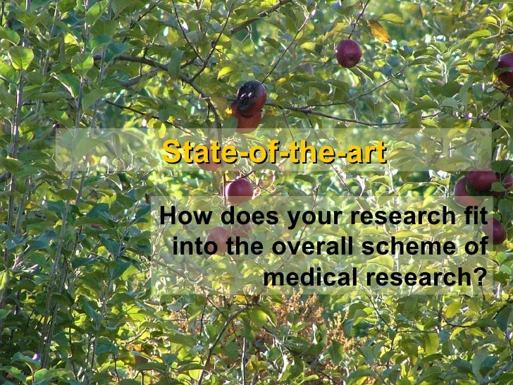 State-of-the-art How does your research fit into the overall scheme of medical research?