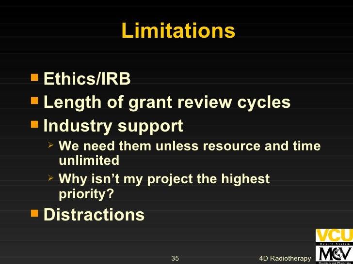 Limitations <ul><li>Ethics/IRB </li></ul><ul><li>Length of grant review cycles </li></ul><ul><li>Industry support </li></u...