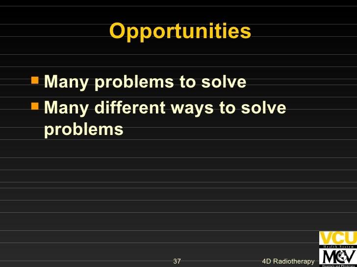 Opportunities <ul><li>Many problems to solve </li></ul><ul><li>Many different ways to solve problems  </li></ul>