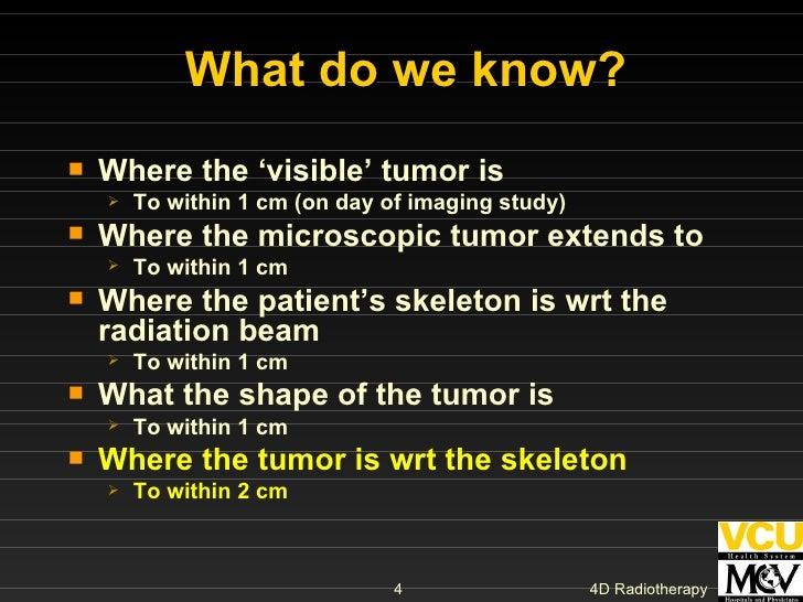 What do we know? <ul><li>Where the 'visible' tumor is </li></ul><ul><ul><li>To within 1 cm (on day of imaging study) </li>...