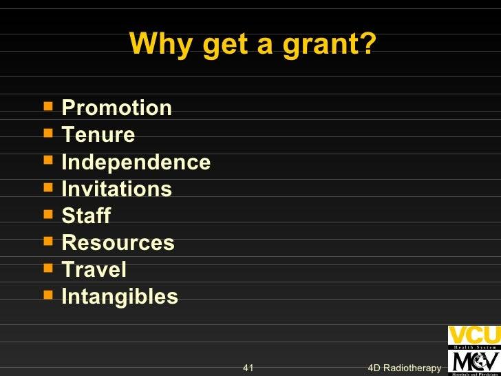 Why get a grant? <ul><li>Promotion </li></ul><ul><li>Tenure </li></ul><ul><li>Independence </li></ul><ul><li>Invitations <...
