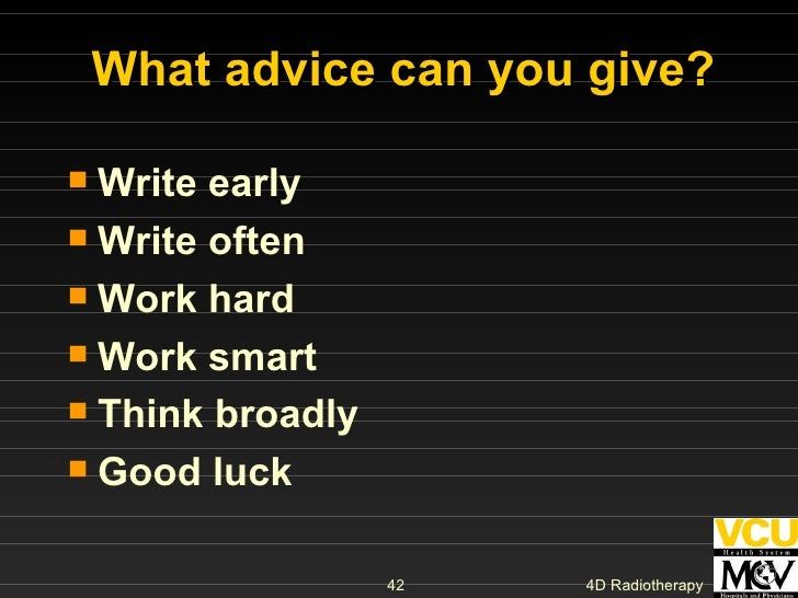 What advice can you give? <ul><li>Write early </li></ul><ul><li>Write often </li></ul><ul><li>Work hard </li></ul><ul><li>...