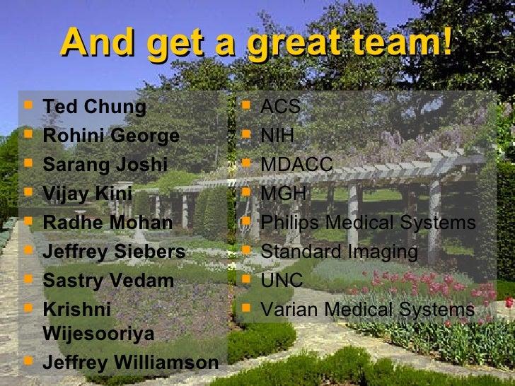 And get a great team! <ul><li>Ted Chung  </li></ul><ul><li>Rohini George </li></ul><ul><li>Sarang Joshi </li></ul><ul><li>...