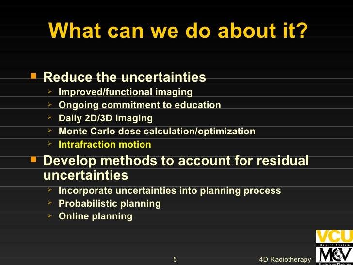 What can we do about it? <ul><li>Reduce the uncertainties </li></ul><ul><ul><li>Improved/functional imaging </li></ul></ul...