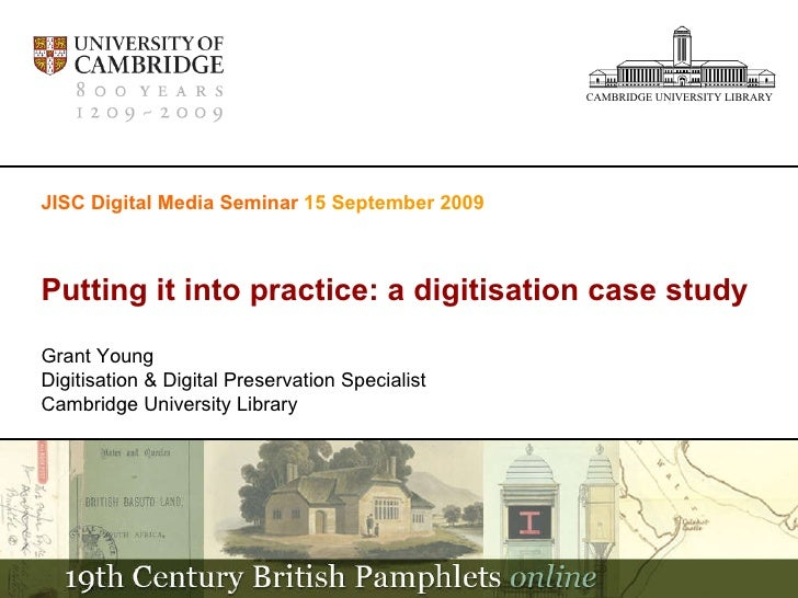 JISC Digital Media Seminar  15 September 2009 Putting it into practice: a digitisation case study Grant Young Digitisation...