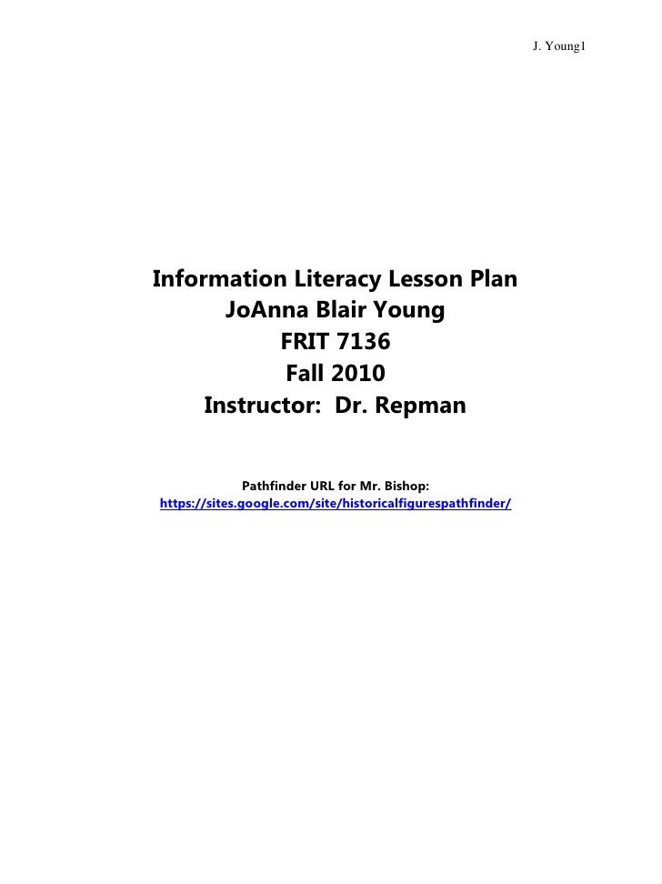 Information Literacy Lesson Plan<br />JoAnna Blair Young<br />FRIT 7136<br />Fall 2010<br />Instructor:  Dr. Repman<br />P...
