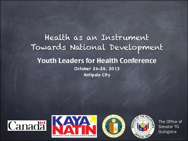 Health as an Instrument Towards National Development Youth Leaders for Health Conference October 24-26, 2013