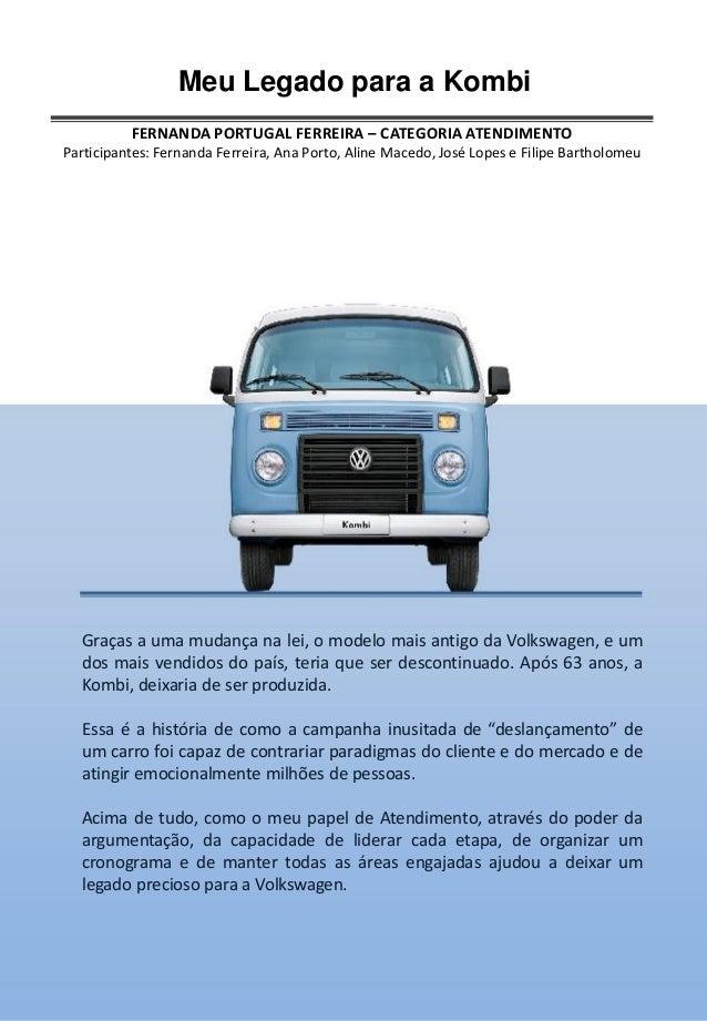 Meu Legado para a Kombi FERNANDA PORTUGAL FERREIRA – CATEGORIA ATENDIMENTO Participantes: Fernanda Ferreira, Ana Porto, Al...
