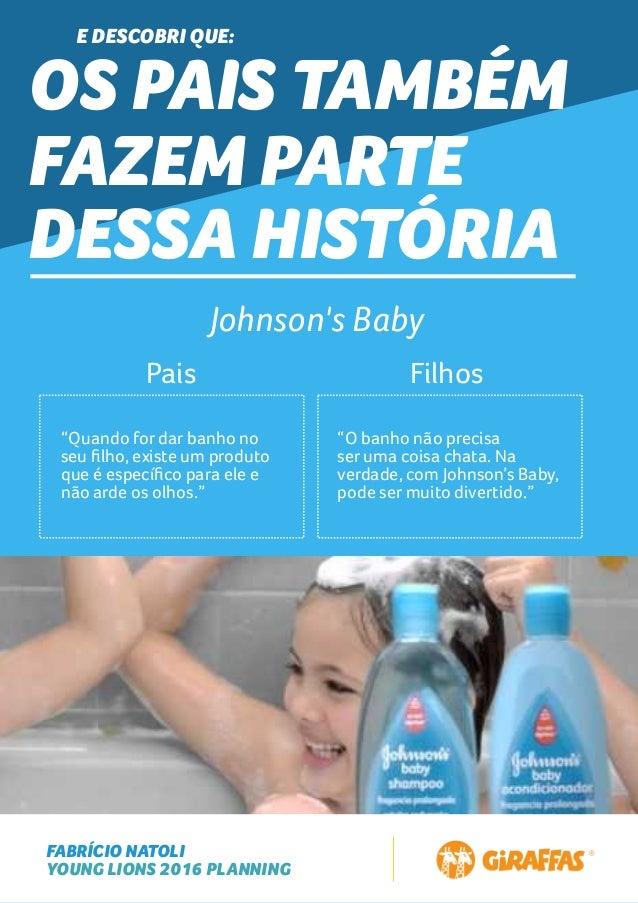 FABRÍCIO NATOLI YOUNG LIONS 2016 PLANNING E DESCOBRI QUE: OS PAIS TAMBÉM FAZEM PARTE DESSA HISTÓRIA Johnson's Baby Pais Fi...