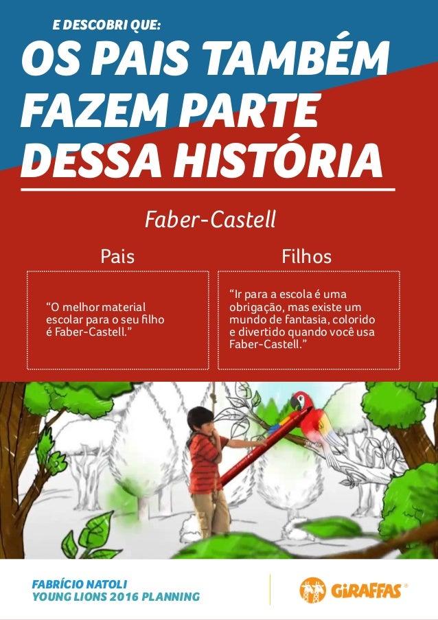 FABRÍCIO NATOLI YOUNG LIONS 2016 PLANNING E DESCOBRI QUE: OS PAIS TAMBÉM FAZEM PARTE DESSA HISTÓRIA Faber-Castell Pais Fil...