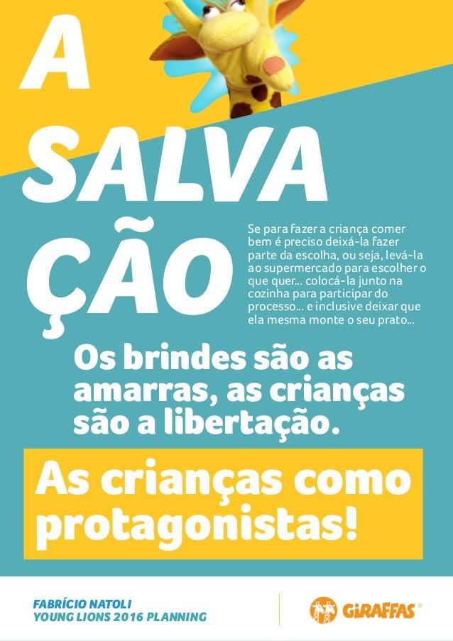 FABRÍCIO NATOLI YOUNG LIONS 2016 PLANNING A SALVA ÇÃO Os brindes são as amarras, as crianças são a libertação. Se para faz...