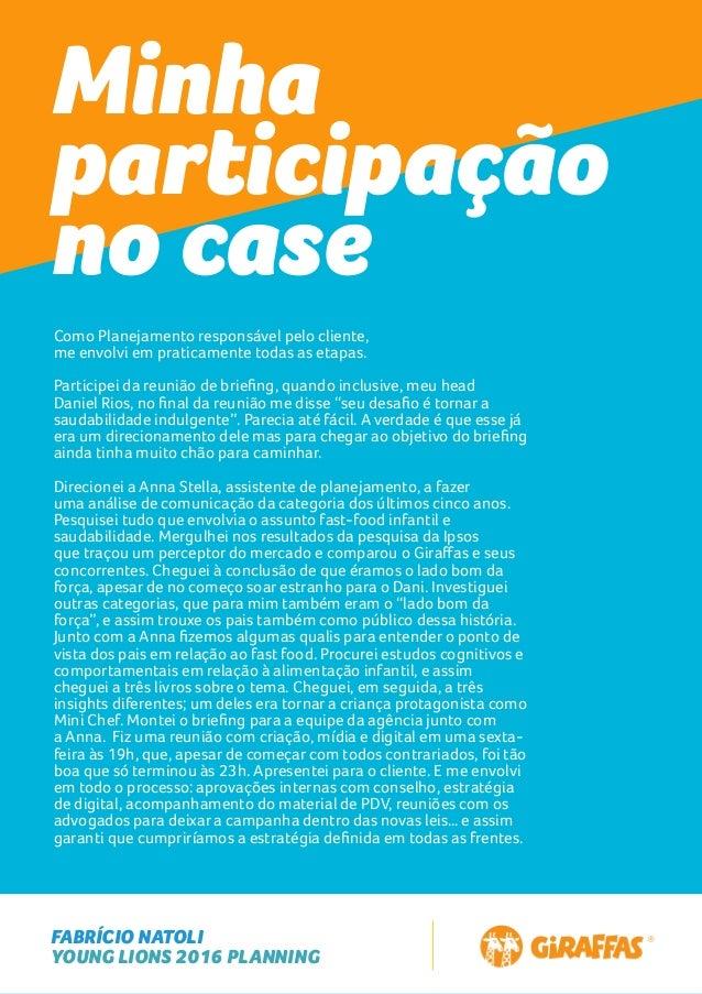 FABRÍCIO NATOLI YOUNG LIONS 2016 PLANNING Minha participação no case Como Planejamento responsável pelo cliente, me envolv...