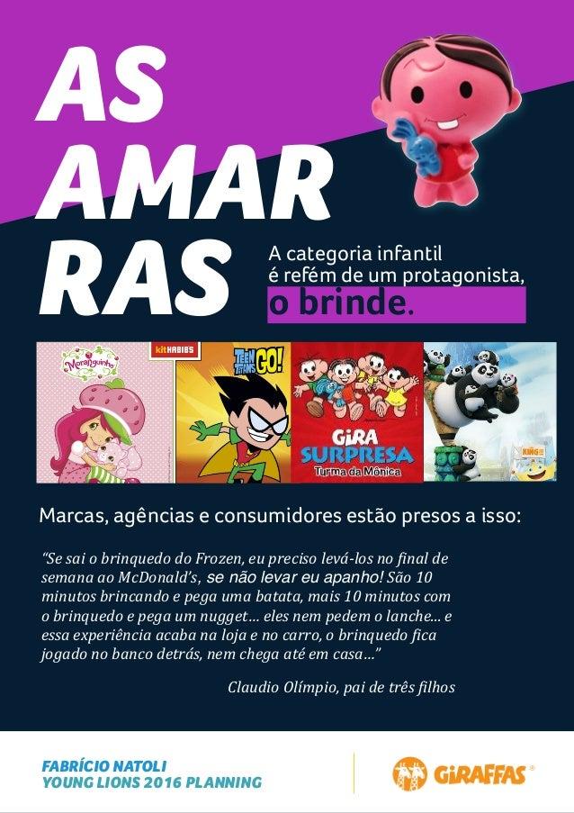 FABRÍCIO NATOLI YOUNG LIONS 2016 PLANNING AS AMAR RAS A categoria infantil é refém de um protagonista, o brinde. Marcas, a...