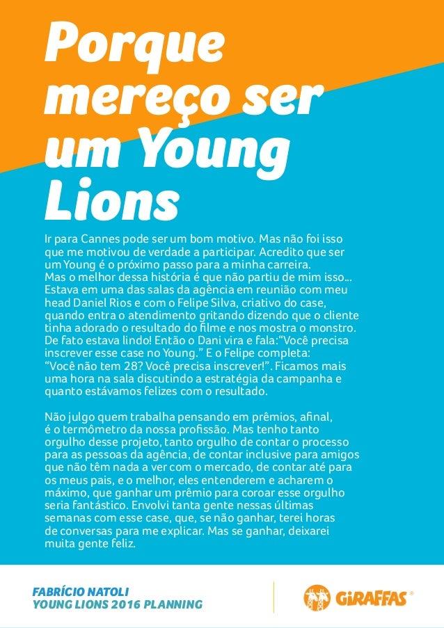 FABRÍCIO NATOLI YOUNG LIONS 2016 PLANNING Porque mereço ser um Young LionsIr para Cannes pode ser um bom motivo. Mas não f...