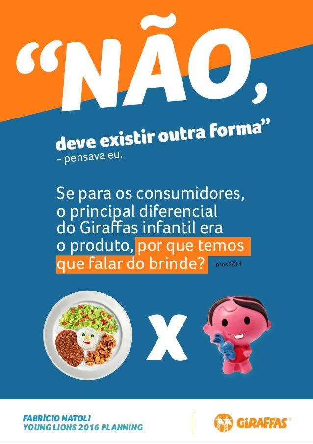 """FABRÍCIO NATOLI YOUNG LIONS 2016 PLANNING """"NÃO, Se para os consumidores, o principal diferencial do Giraffas infantil era o..."""
