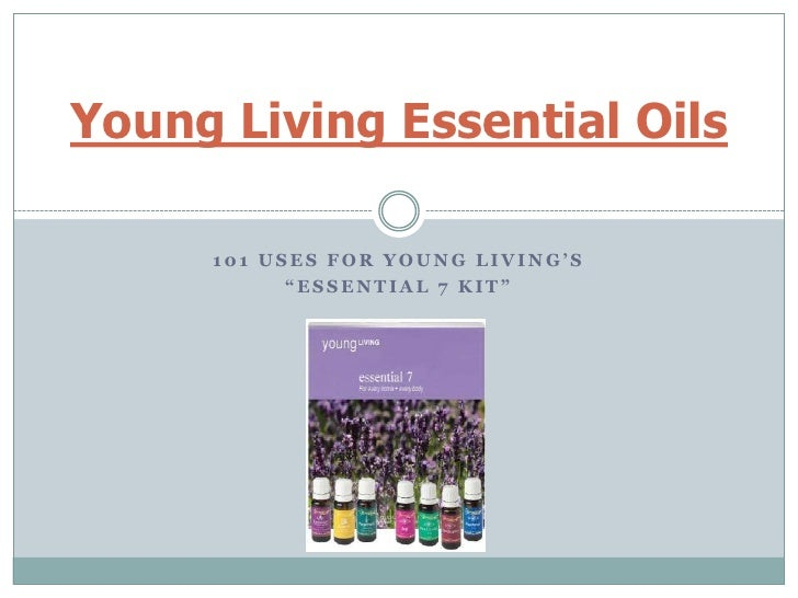 "101 Uses for Young Living's<br />""Essential 7 Kit""<br />Young Living Essential Oils<br />"