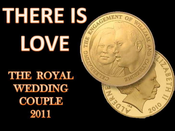 THERE IS<br />LOVE<br />THE  ROYAL<br />WEDDING<br />COUPLE<br />2011<br />
