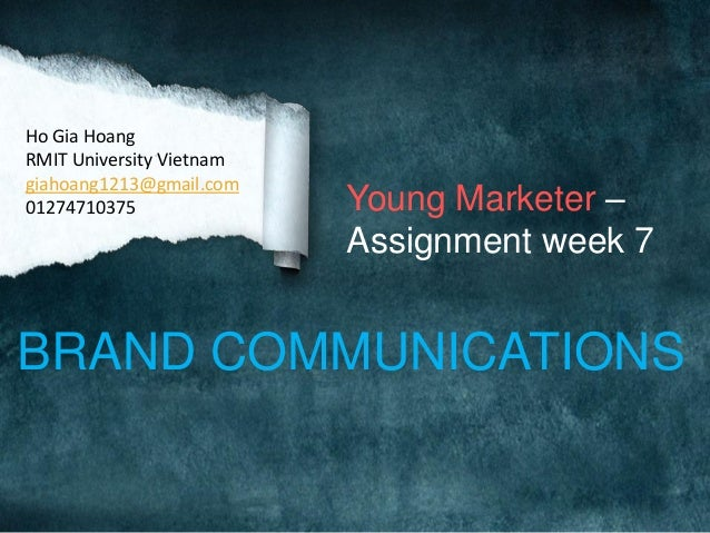 Ho Gia Hoang RMIT University Vietnam giahoang1213@gmail.com 01274710375  Young Marketer – Assignment week 7  BRAND COMMUNI...
