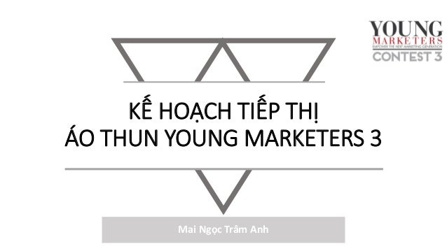 KẾ HOẠCH TIẾP THỊÁO THUN YOUNG MARKETERS 3  Mai Ngọc Trâm Anh