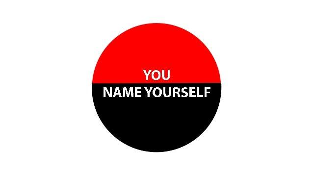 YOU  NAME YOURSELF