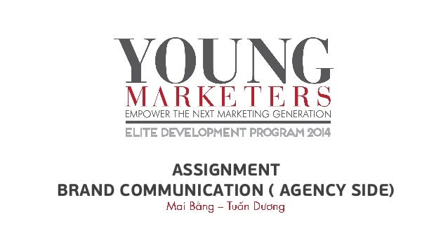 ASSIGNMENT BRAND COMMUNICATION ( AGENCY SIDE)