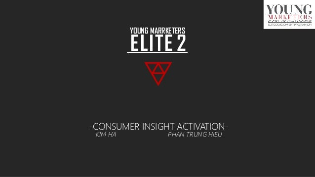 -CONSUMER INSIGHT ACTIVATION- PHAN TRUNG HIEUKIM HA YOUNG MARRKETERS ELITE 2