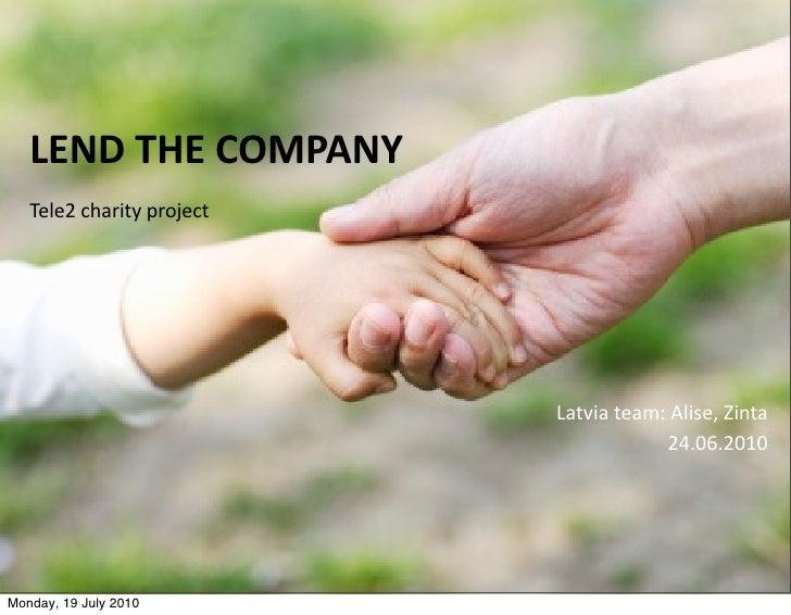 LENDTHECOMPANY    Tele2charityproject                                Latviateam:Alise,Zinta                        ...