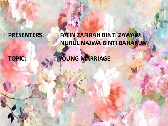 PRESENTERS: FATIN ZAFIRAH BINTI ZAWAWI NURUL NAJWA BINTI BAHARUM TOPIC: YOUNG MARRIAGE