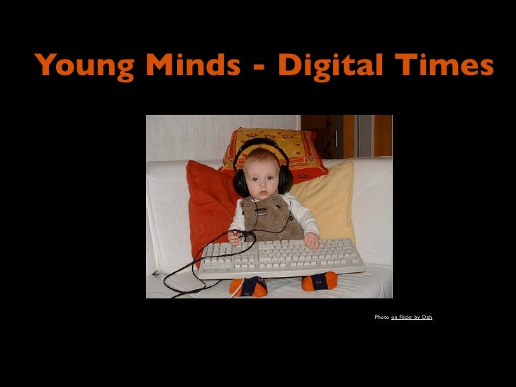 Young Minds - Digital Times                   Photo on Flickr by Ozh
