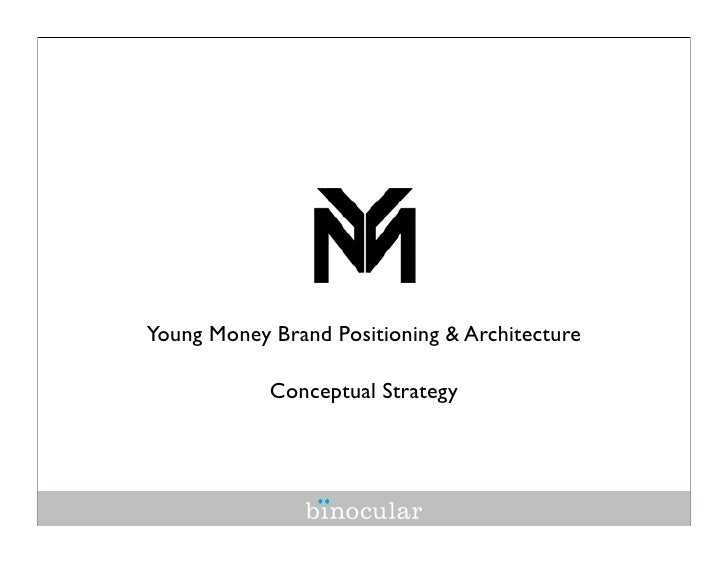 Young Money Brand Positioning & Architecture              Conceptual Strategy