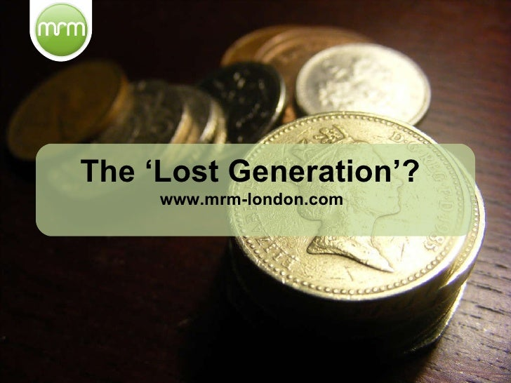The 'Lost Generation'? www.mrm-london.com