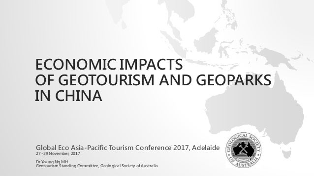ECONOMIC IMPACTS OF GEOTOURISM AND GEOPARKS IN CHINA Global Eco Asia-Pacific Tourism Conference 2017, Adelaide 27 -29 Nove...