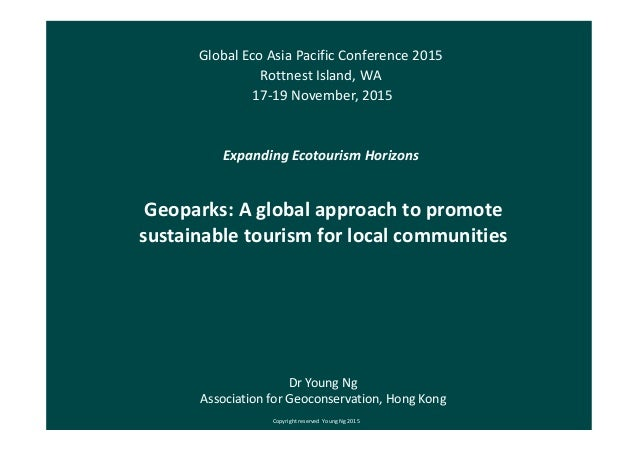 Geoparks: A global approach to promote sustainable tourism for local communities Global Eco Asia Pacific Conference 2015 R...