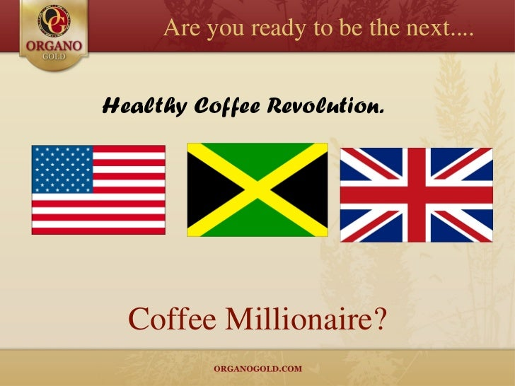 Coffee Millionaire? Are you ready to be the next.... Healthy Coffee Revolution.