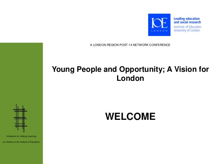 A LONDON REGION POST-14 NETWORK CONFERENCE                                              Young People and Opportunity; A Vi...
