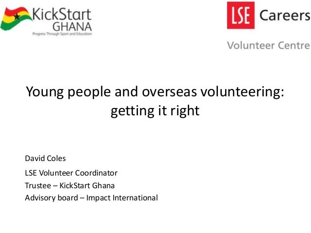 Young people and overseas volunteering: getting it right David Coles Benefits of role LSE words Key Volunteer Coordinator ...