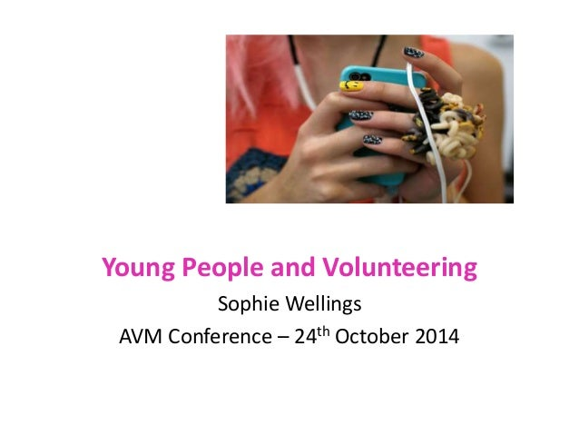 Young People and Volunteering  Sophie Wellings  AVM Conference – 24th October 2014