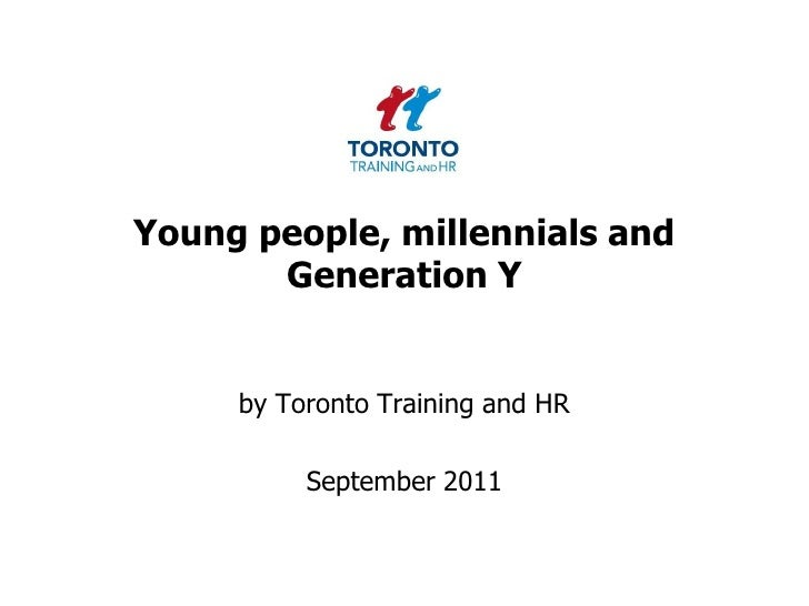 Young people, millennials and Generation Y<br />by Toronto Training and HR <br />September 2011<br />