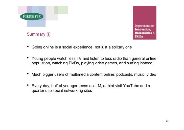Summary (i)  •   Going online is a social experience, not just a solitary one  •   Young people watch less TV and listen t...