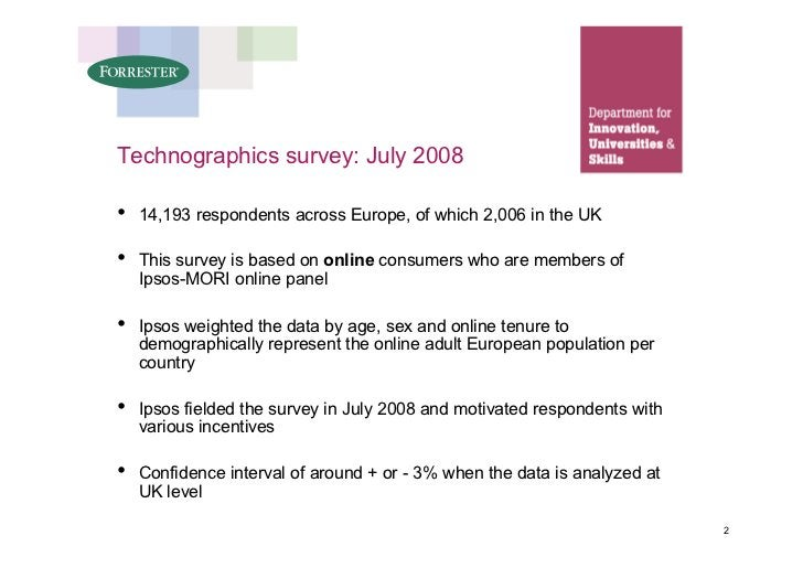Technographics survey: July 2008  •   14,193 respondents across Europe, of which 2,006 in the UK  •   This survey is based...