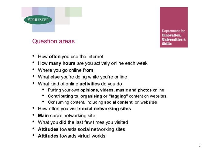 Question areas  •   How often you use the internet •   How many hours are you actively online each week •   Where you go o...