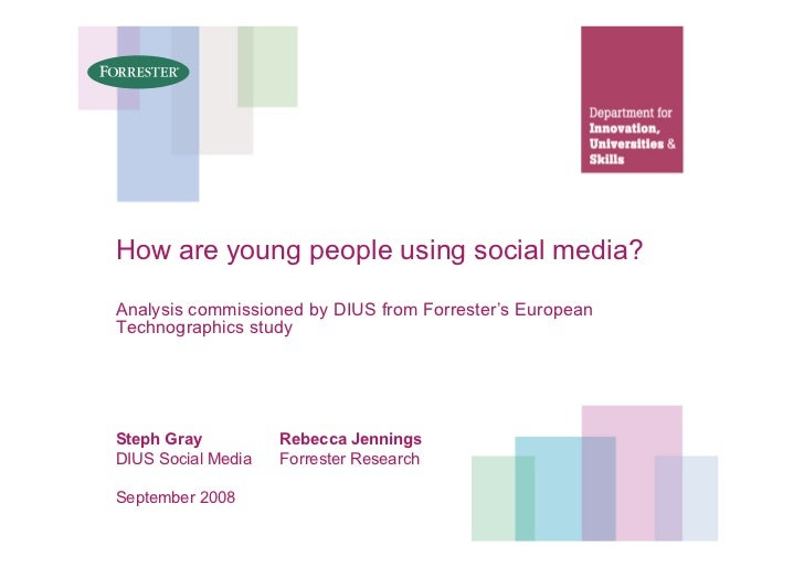 How are young people using social media?  Analysis commissioned by DIUS from Forrester's European Technographics study    ...