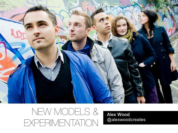 NEW MODELS &    Alex Wood                  @alexwoodcreatesEXPERIMENTATION