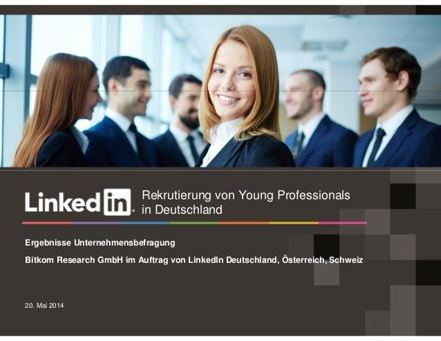 20. Mai 2014 Ergebnisse Unternehmensbefragung Bitkom Research GmbH im Auftrag von LinkedIn Deutschland, Österreich, Schwei...