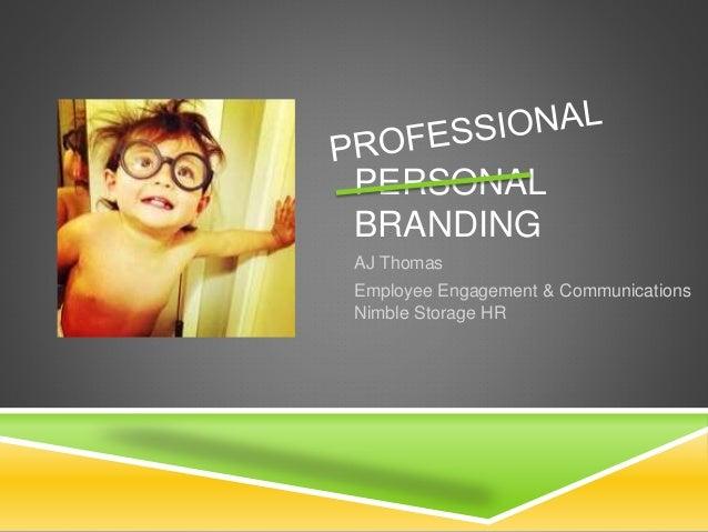 PERSONAL BRANDING AJ Thomas Employee Engagement & Communications Nimble Storage HR