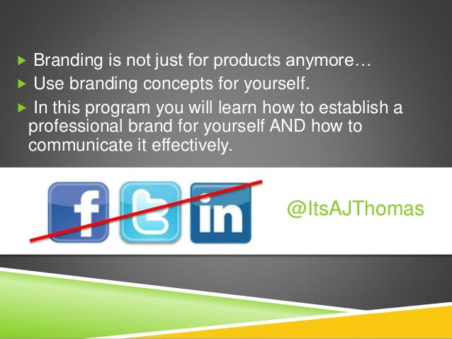  Branding is not just for products anymore…  Use branding concepts for yourself.  In this program you will learn how to...