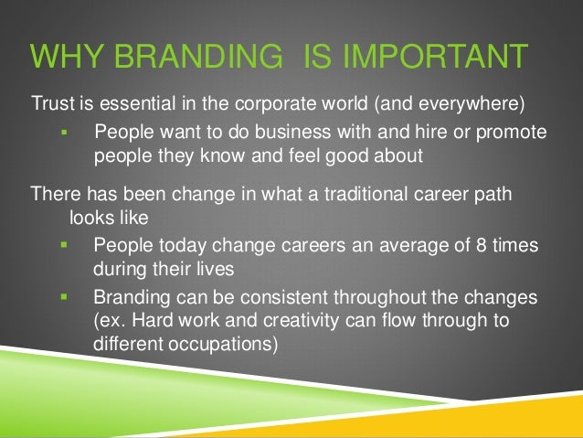 WHY BRANDING IS IMPORTANT Trust is essential in the corporate world (and everywhere)  People want to do business with and...