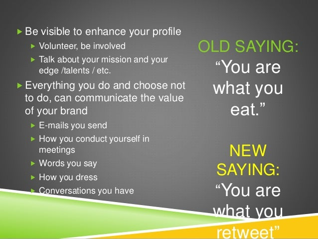  Be visible to enhance your profile  Volunteer, be involved  Talk about your mission and your edge /talents / etc.  Ev...