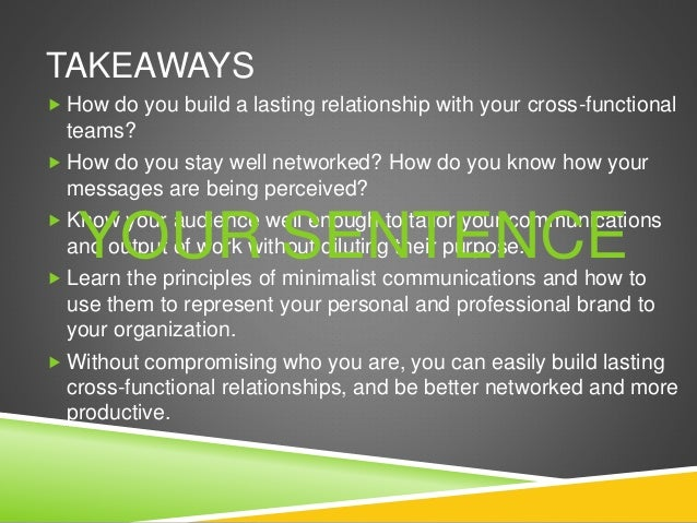 TAKEAWAYS  How do you build a lasting relationship with your cross-functional teams?  How do you stay well networked? Ho...