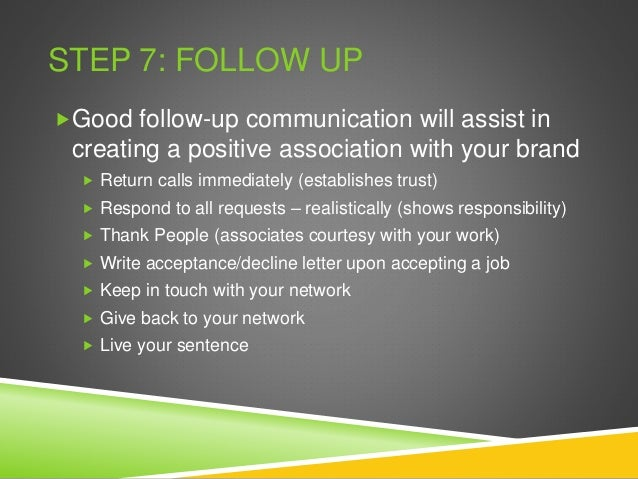 STEP 7: FOLLOW UP Good follow-up communication will assist in creating a positive association with your brand  Return ca...